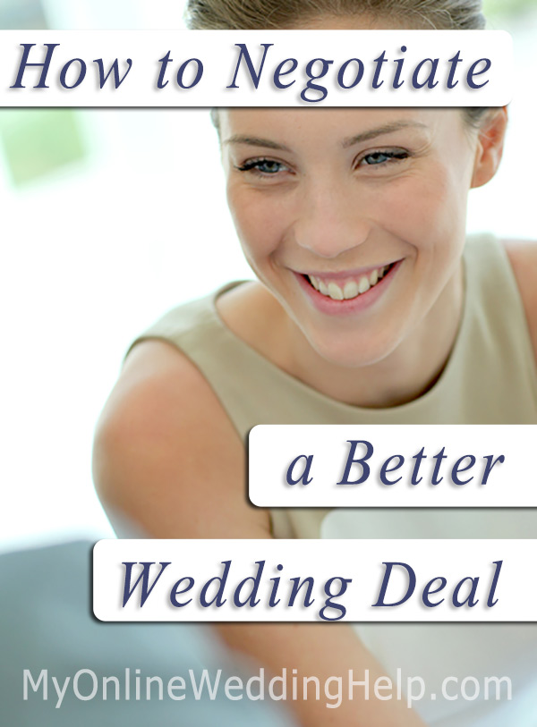 How to Negotiate Better Wedding Deals. Budget weddings depend on it! Learn more on the My Online Wedding Help blog. #MyOnlineWeddingHelp #BudgetWeddings #WeddingDeals