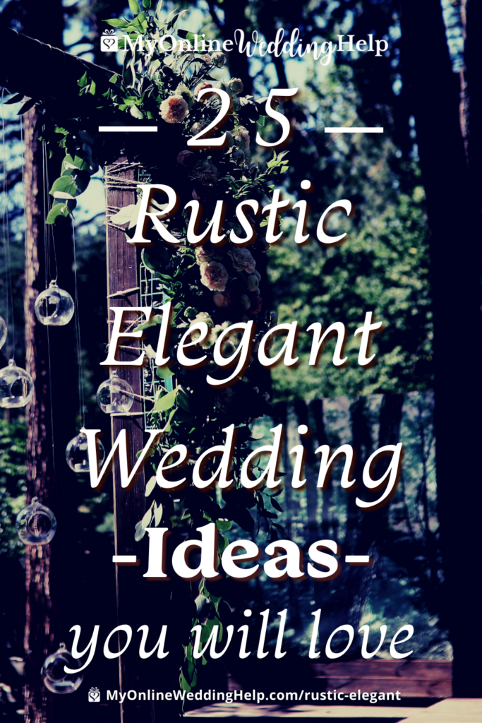 25 Rustic Elegant Wedding Ideas You Will Love text overlaid on a background photo of rustic decorations in the woods. MyOnlineWeddingHelp logo. Text overlay myonlineweddinghelp.com/rustic-elegant