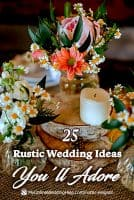 25 Rustic Wedding Ideas You'll Adore