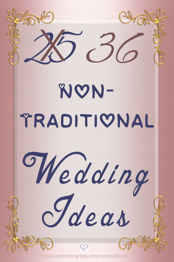 35 Non Traditional Wedding Ideas You May Not Have Thought About My Online Wedding Help Wedding Planning Tips Tools