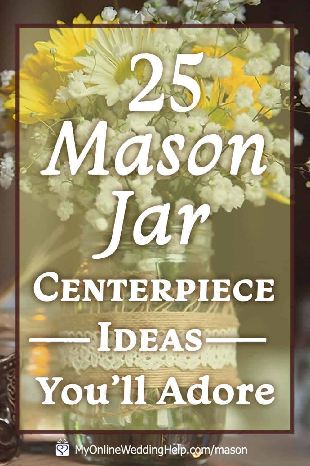 25 Mason Jar Centerpiece Ideas for Weddings - My Online Wedding Help.  Wedding Planning Tips & Tools
