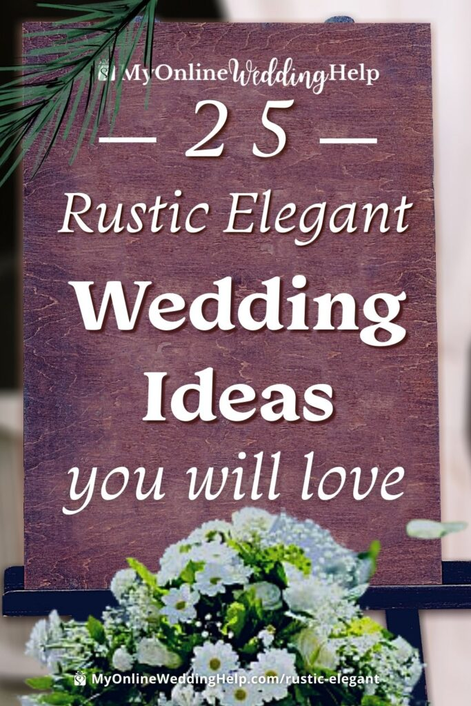 25 Rustic Elegant Wedding Ideas You Will Love text overlay on a wooden wedding welcome sign with a bouquet.