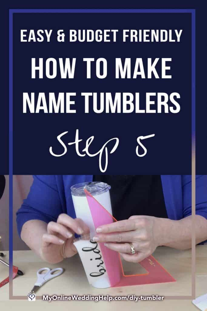 Step 5 - easy and Budget Friendly. How to DIY Tumbler Cups.