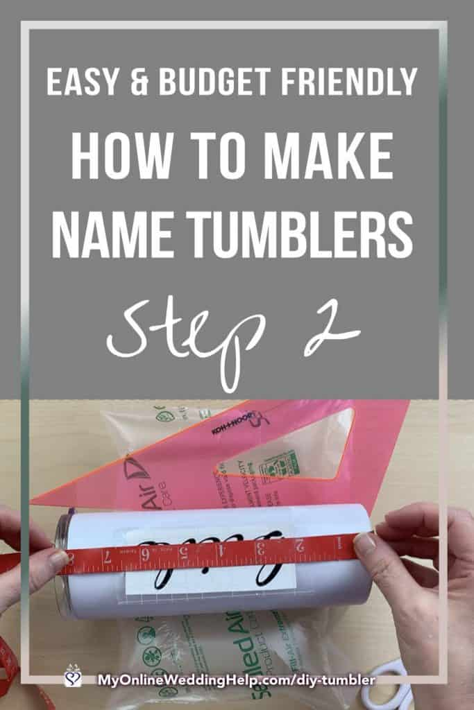 Step 2 - easy and Budget Friendly. How to Make Name Tumblers.