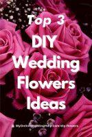 Top 3 DIY Wedding Flowers Ideas