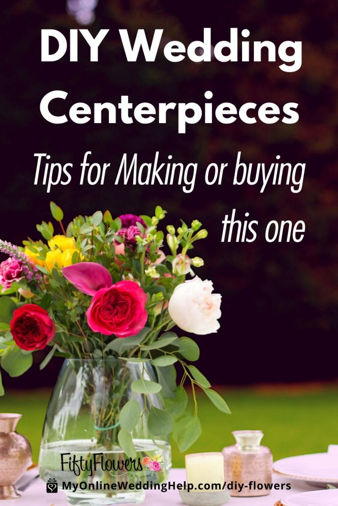 DIY Wedding Centerpieces. Tips to make or buy a centerpiece arrangement with flowers and greenery.